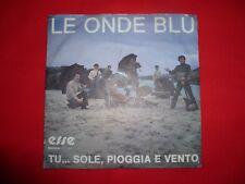 Vinile Lp 45 Giri 7'' Le onde blù Tu sole pioggia e vento RARE VERY GOOD VG 0011