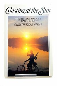 """""""CASTING AT THE SUN: THE REFLECTIONS OF A CARP FISHER - Yates, Christopher"""""""