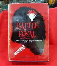 BATTLE ROYAL BOOK A HISTORY OF ROYAL REGIMENT TO CANADA 1862 TO 1962
