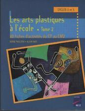 Les Arts Plastiques à l'Ecole T.2 Cycles 2 & 3 CP CM2 Serge Paolorsi Alain Saey