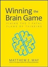 Winning the Brain Game: Fixing the 7 Fatal Flaws of Thinking by Matthew E....