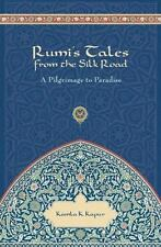 Rumi's Tales from the Silk Road: A Pilgrimage to Paradise by Kapur, Kamla K