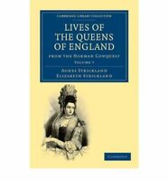 Lives of the Queens of England from the Norman Conquest: Volume 7 (Cambridge Lib