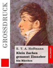 Klein Zaches Genannt Zinnober (Großdruck) : Ein Märchen by E. Hoffmann (2016,...