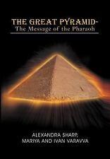 The Great Pyramid - The Message Of The Pharaoh: By Mariya Alexandra Sharp, Iv...