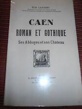 CAEN ROMAN ET GOTHIQUE SES ABBAYES ET SON CHATEAU 1935 ( ref 42 )