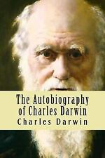 The Autobiography of Charles Darwin by Charles Darwin (2016, Paperback)
