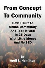 From Concept to Community : How I Built an Online Community and Took It Viral...