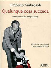 Ambrosoli Umberto QUALUNQUE COSA SUCCEDA GIORGIO AMBROSOLI NELLE PAROLE FIGLIO