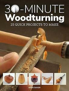 30-Minute Woodturning, Mark Baker,