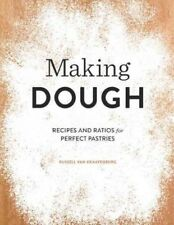 Making Dough : Recipes and Ratios for Perfect Pastries, Hardcover by Van Kraa...