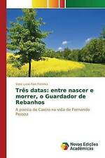 Três datas: entre nascer e morrer, o Guardador de Rebanhos (Portuguese Edition)