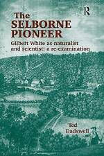 The Selborne Pioneer: Gilbert White as Naturalist and Scientist - A Re-Examination by Ted Dadswell (Hardback, 2003)