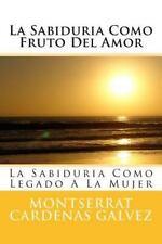 La Sabiduria Como Fruto Del Amor : La Sabiduria Como Legado a la Mujer by...
