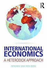 International Economics : A Heterodox Approach by Hendrik van den Berg (2016,...