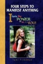 Four Steps to Manifest Anything : I have the POWER and so do YOU! by Tami...