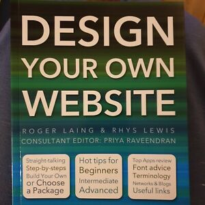 Design your own Website by R Laing & R Lewis, step by step, hot tips, top apps