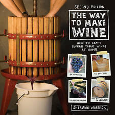 Way to Make Wine: How to Craft Superb Table Wines at Home by Sheridan Warric