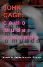John Cage : Como Mudar O Mundo by Emanuel Dimas de Melo Pimenta (2012,...