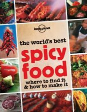 The Worlds Best Spicy Food: Where to Find it & How to Make it by Lonely Planet