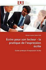 Écrire pour son lecteur - la pratique de l'expression écrite: Guide pratique d'e