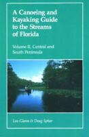 A Canoeing and Kayaking Guide to the Streams of Florida, Vol. II: Central and So