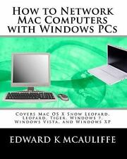 How to Network Mac Computers with Windows PCs : Covers Mac OS X Snow Leopard,...
