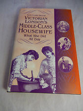 Victorian London's Middle-Class Housewife: What She Did All Day by Yaffa Draznin