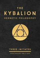 The Kybalion: Centenary Edition Hardcover 2018 by Three Initiates