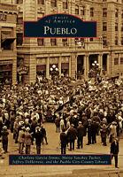 Pueblo [Images of America] [CO] [Arcadia Publishing]