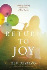 Return to Joy : Finding Healing in the Arms of Your Savior by Bev DeSalvo