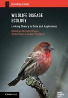 Wildlife Disease Ecology Linking Theory to Data and Application 9781316501900