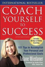 Coach Yourself to Success : 101 Tips for Reaching Your Goals at Work and in Life