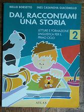 Dai, raccontami una storia. Vol. 2 - Borsetto, Giacomello - Atlas,1993 - R