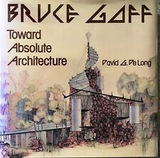 Bruce Goff: Toward Absolute Architecture by David G. De Long /1st Ed/ 1988