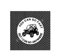 UTV You Can Go Fast I Can Go Anywhere Decal/Sticker ***GREAT FOR UTVs/Trucks!***