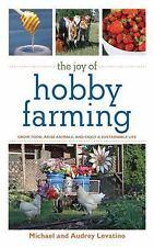 The Joy of Hobby Farming: Grow Food, Raise Animals & Enjoy Life by LEVATINO