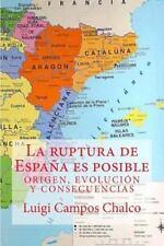 La Ruptura de Espana Es Posible : Origen, Evolucion y Consecuencias by Luigi...