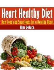 Heart Healthy Diet : Raw Food and Superfoods for a Healthy Heart by Kim...