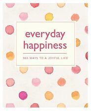 Everyday Happiness: 365 Ways to a Joyful Life (Paperback or Softback)