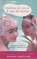 RACHAEL OAKES-ASH Anything She Can Do, I Can Do Better: The Truth About Female C