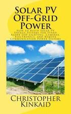 Solar Pv Off-grid Power : How to Build Solar Pv Energy Systems for Stand Alon...