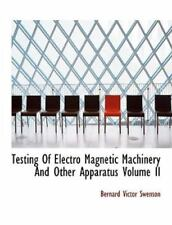 Testing Of Electro Magnetic Machinery And Other Apparatus Volume Ii: By Berna...