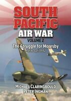 South Pacific Air War Volume 2 The Struggle for Moresby March -... 9780994588975