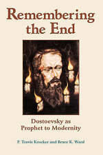 Remembering The End: Dostoevsky As Prophet To Modernity (Radical Traditions (Pap