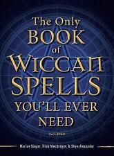The Only Book of Wiccan Spells You'll Ever Need by Marian Singer, Skye Alexander, Trish MacGregor (Paperback, 2012)