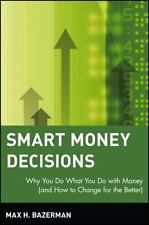 Smart Money Decisions: Why You Do What You Do with Money (and How to Change for