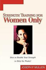 Strength Training for Women Only : How to Double Your Strength in Only Six...
