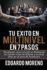 Tu Exito en Multinivel en 7 Pasos : Revelando Cómo Triunfar en Multinivel Sin...