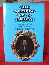 THE SHADOW OF A CROWN: The Life Story of James II... / Meriol Trevor / Hardback